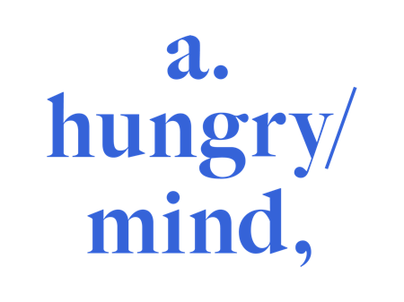 a hungry mind